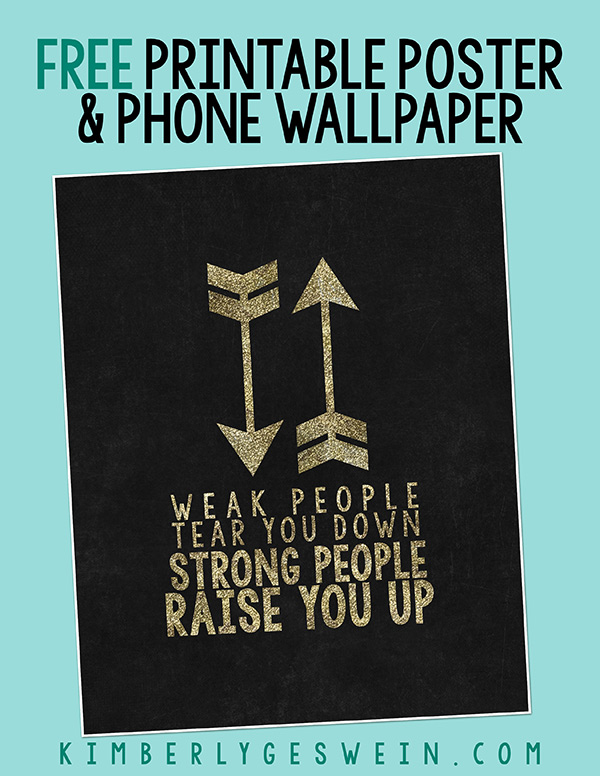 Free Poster or Phone Wallpaper: Weak People Tear You Down, Strong People Raise You Up